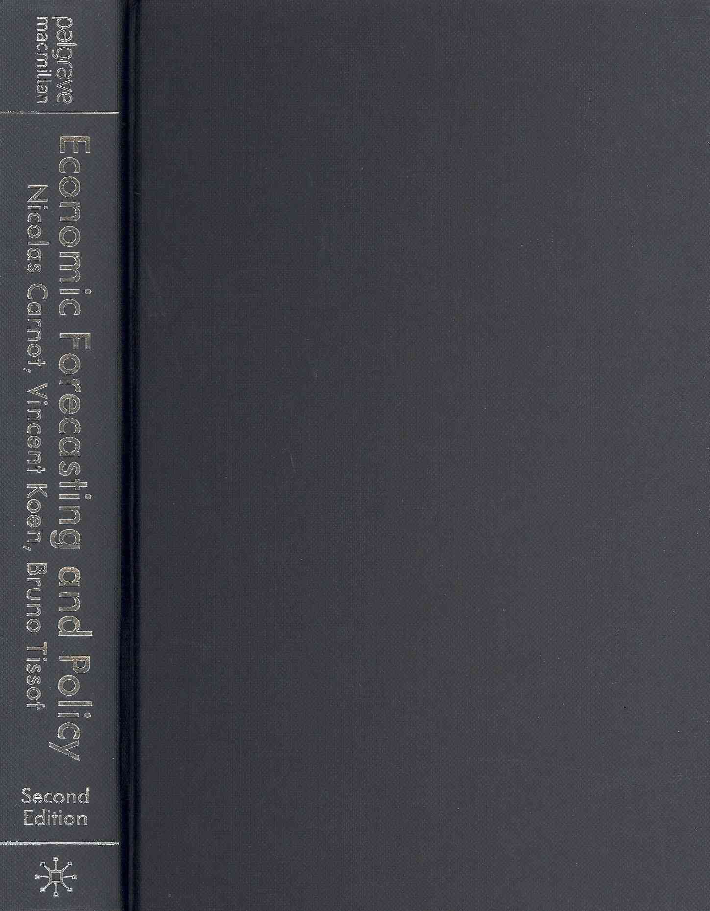 Economic Forecasting and Policy By Carnot, Nicolas/ Koen, Vincent/ Tissot, Bruno